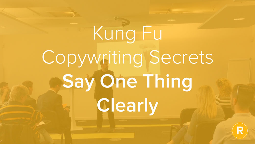 Kung Fu Secrets of B2B Copywriting: Say One Thing, Clearly