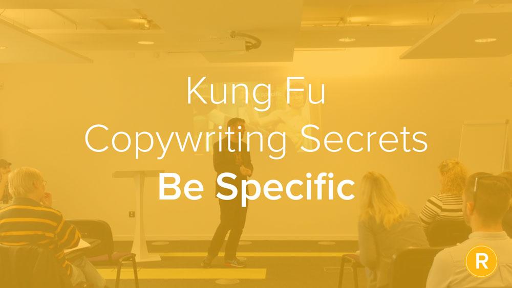 Kung Fu Secrets of B2B Copywriting: Be Specific