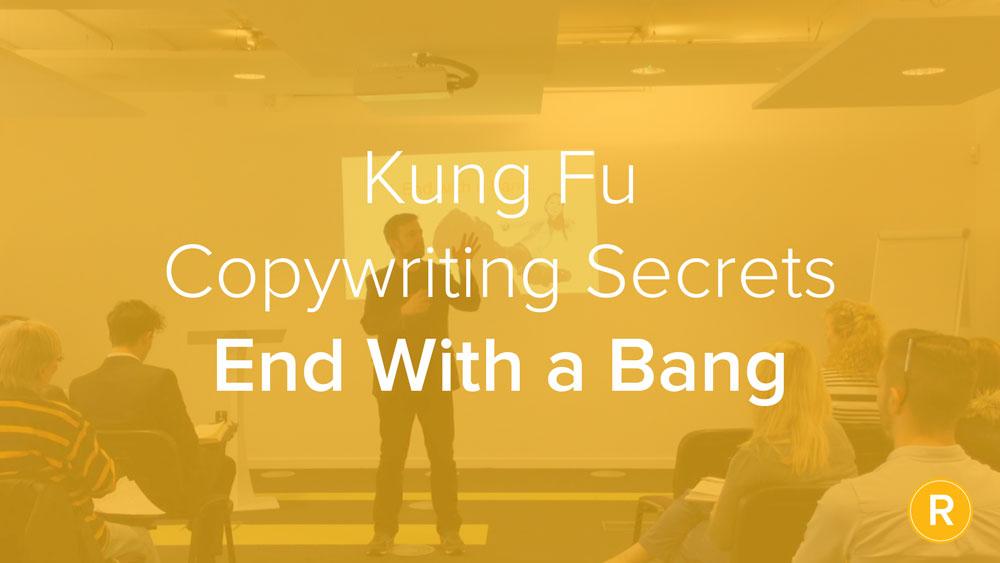 Kung Fu Secrets of B2B Copywriting: End with a Bang