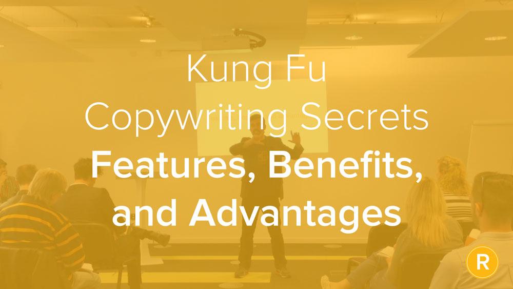 Kung Fu Secrets of B2B Copywriting: Features, Benefits & Advantages