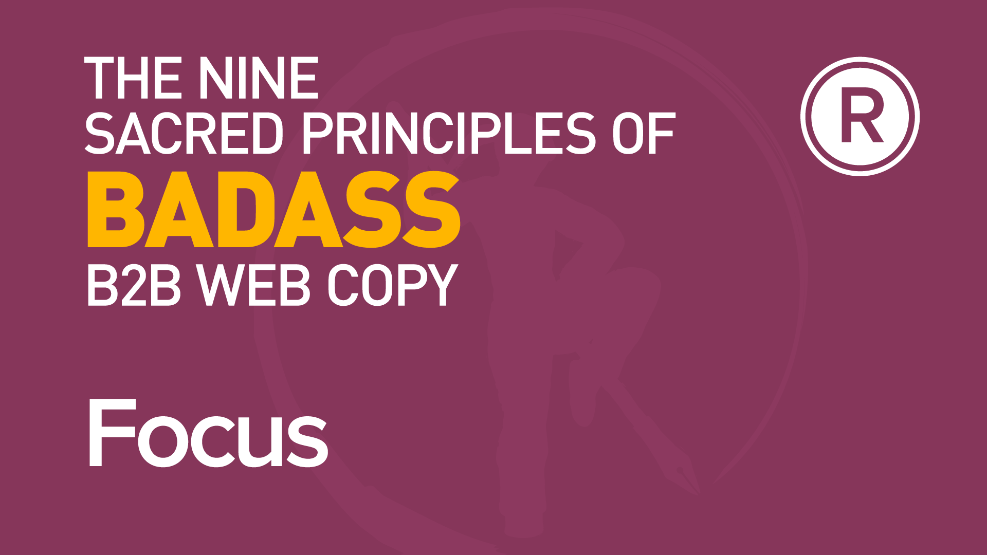 2nd principle of badass B2B web copy: Focus