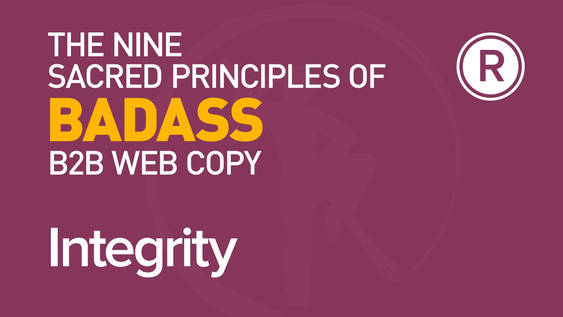 6th principle of badass B2B web copy: Integrity