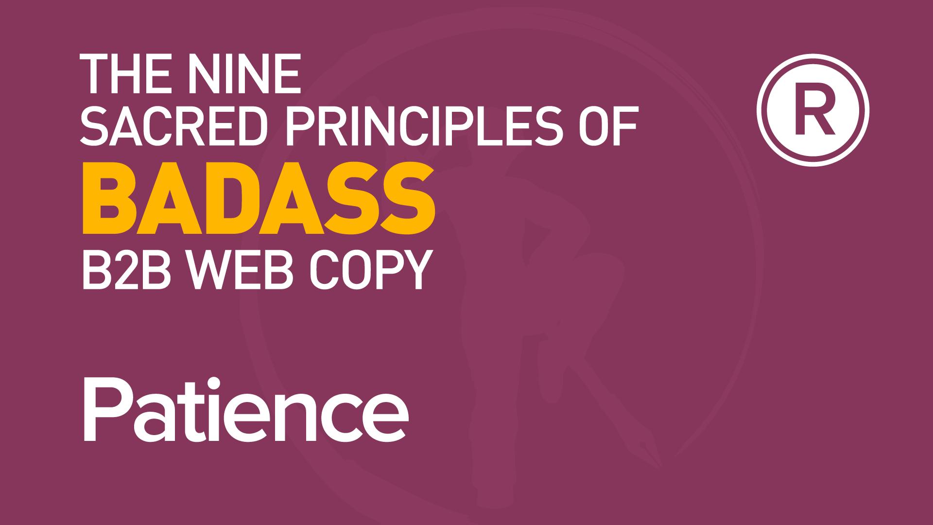 9th principle of badass B2B web copy: Patience